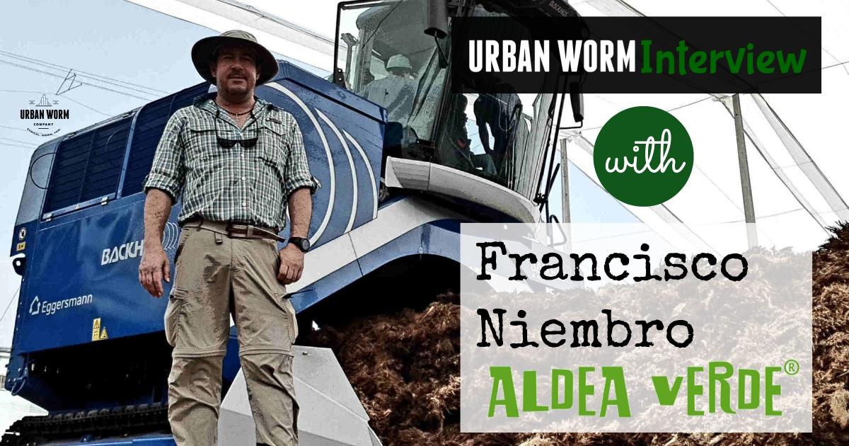 Urban Worm Interview Series: Francisco Niembro of Aldea Verde Lombricultura