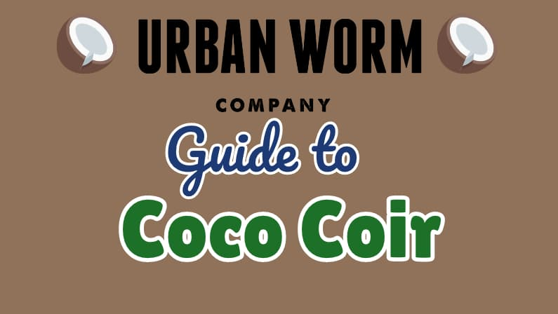 Urban Worm Guide to Coconut Coir: How is It Used and Why?